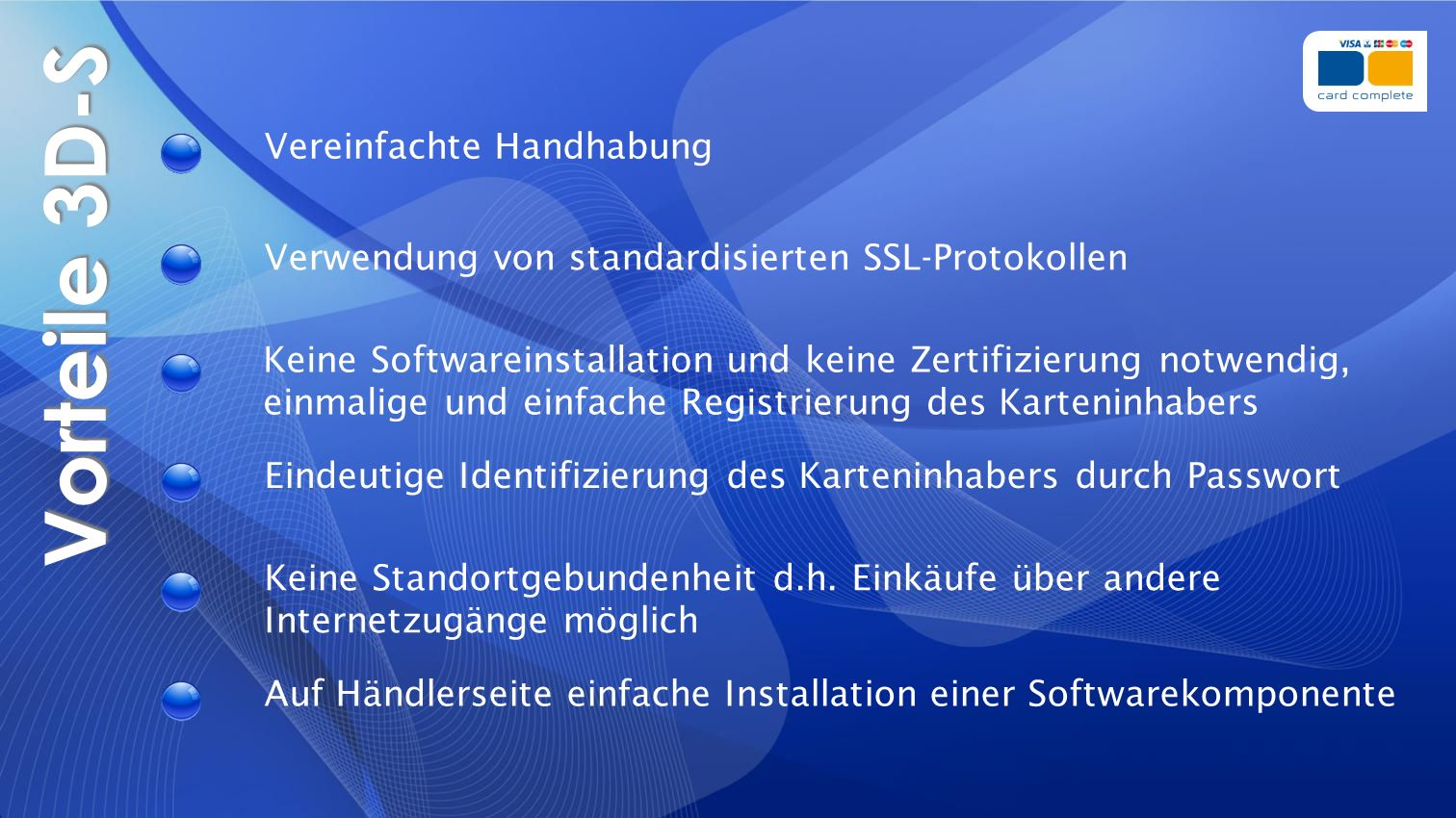 Vorteile 3D-S Auf Händlerseite einfache Installation einer Softwarekomponente Vereinfachte Handhabung Verwendung von standardisierten SSL-Protokollen