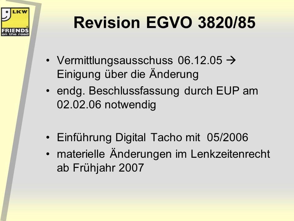 Revision EGVO 3820/85 Vermittlungsausschuss 06.12.05 Einigung über die Änderung endg. Beschlussfassung durch EUP am 02.02.06 notwendig Einführung Digi