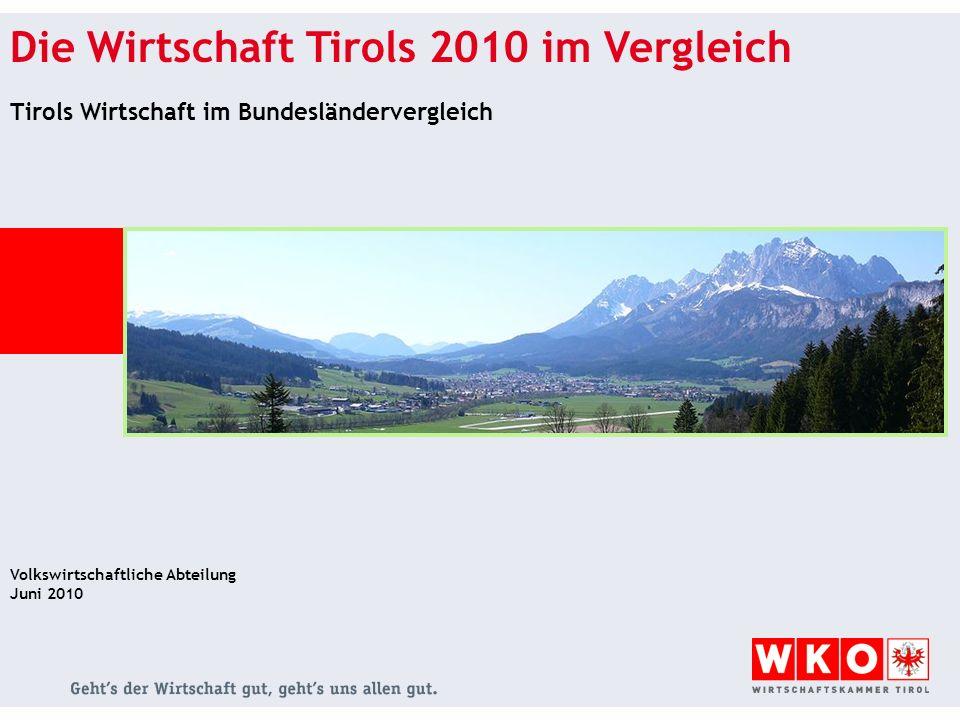 Die Wirtschaft Tirols 2010 im Vergleich Tirols Wirtschaft im Bundesländervergleich Volkswirtschaftliche Abteilung Juni 2010