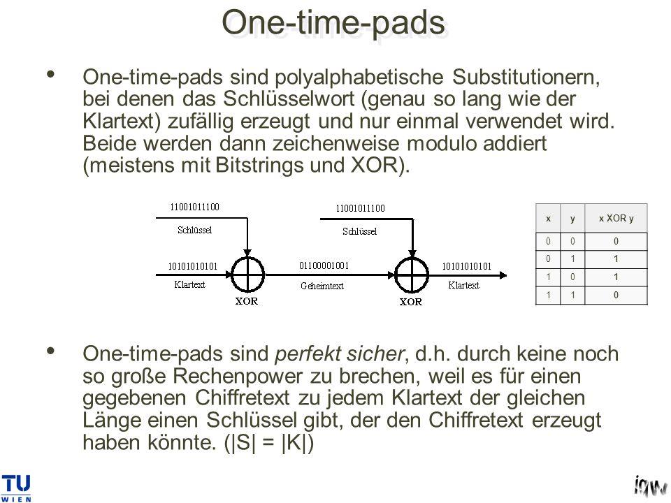 One-time-pads One-time-pads sind polyalphabetische Substitutionern, bei denen das Schlüsselwort (genau so lang wie der Klartext) zufällig erzeugt und nur einmal verwendet wird.