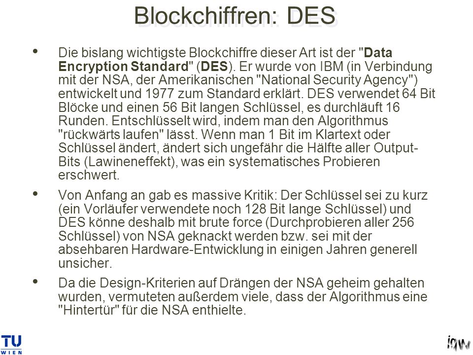 Blockchiffren: DES Die bislang wichtigste Blockchiffre dieser Art ist der Data Encryption Standard (DES).