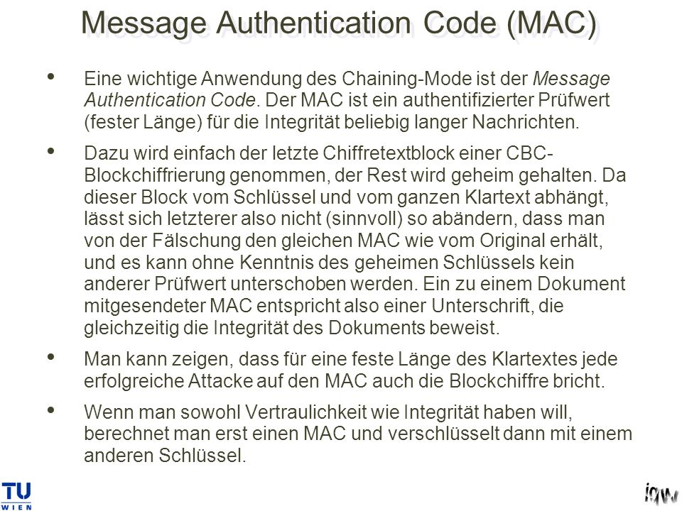 Message Authentication Code (MAC) Eine wichtige Anwendung des Chaining-Mode ist der Message Authentication Code. Der MAC ist ein authentifizierter Prü