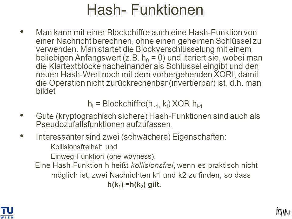 Hash- Funktionen Man kann mit einer Blockchiffre auch eine Hash-Funktion von einer Nachricht berechnen, ohne einen geheimen Schlüssel zu verwenden.