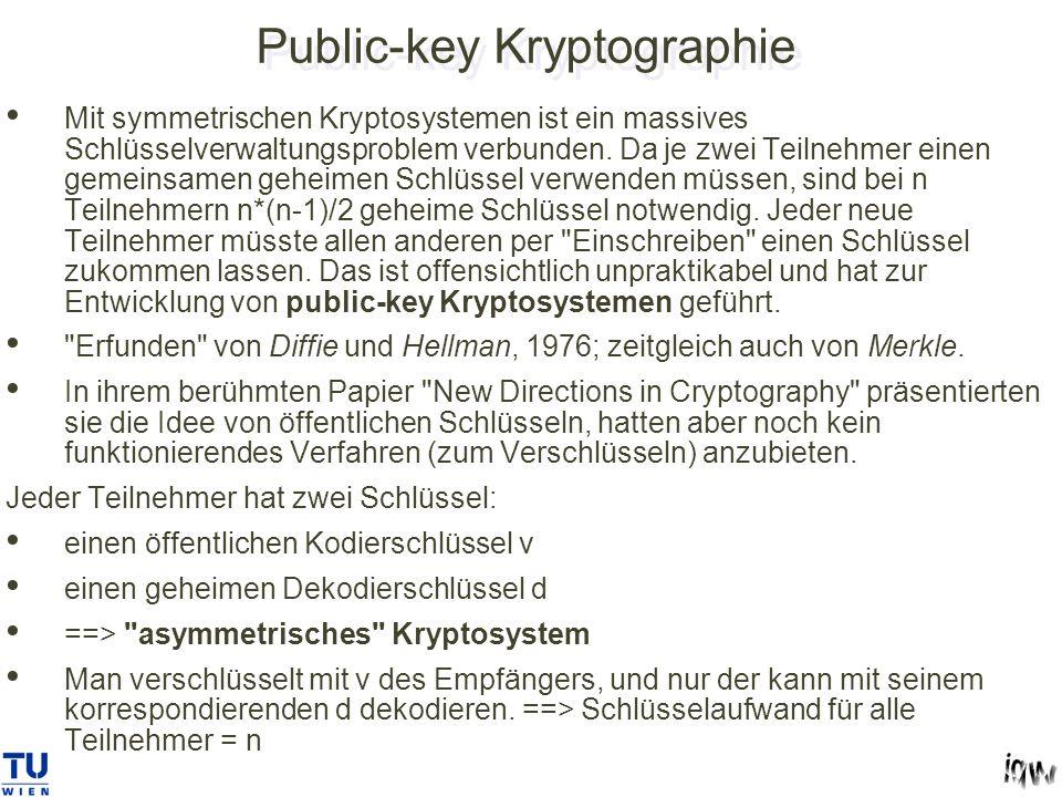 Public-key Kryptographie Mit symmetrischen Kryptosystemen ist ein massives Schlüsselverwaltungsproblem verbunden.