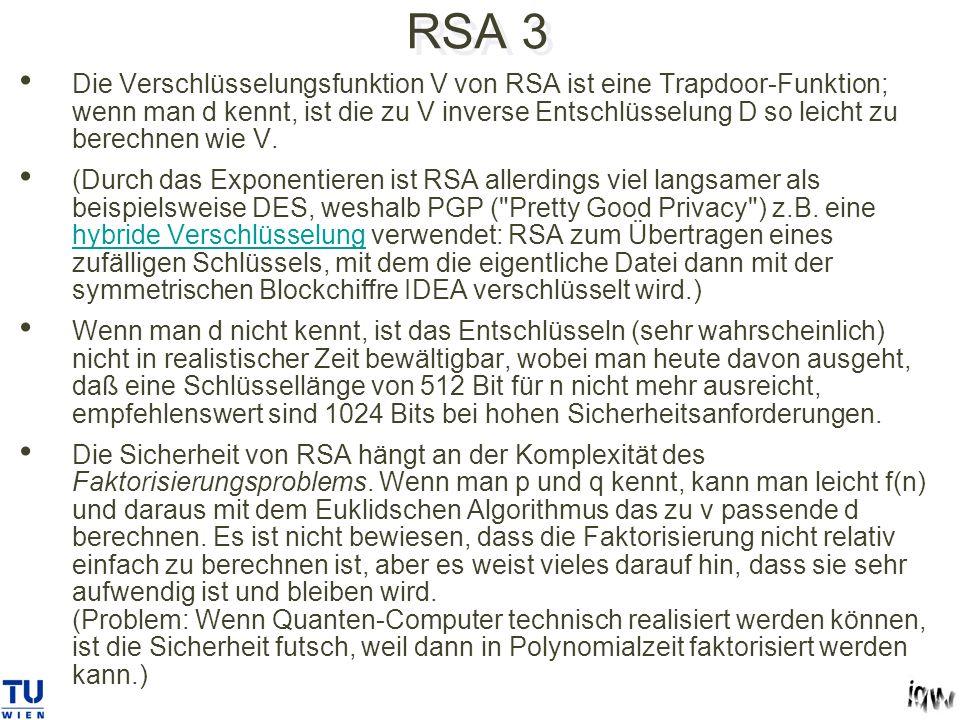 RSA 3 Die Verschlüsselungsfunktion V von RSA ist eine Trapdoor-Funktion; wenn man d kennt, ist die zu V inverse Entschlüsselung D so leicht zu berechnen wie V.