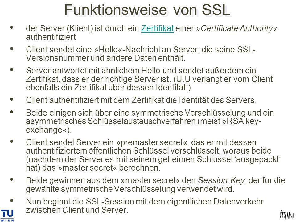 Funktionsweise von SSL der Server (Klient) ist durch ein Zertifikat einer »Certificate Authority« authentifiziertZertifikat Client sendet eine »Hello«-Nachricht an Server, die seine SSL- Versionsnummer und andere Daten enthält.
