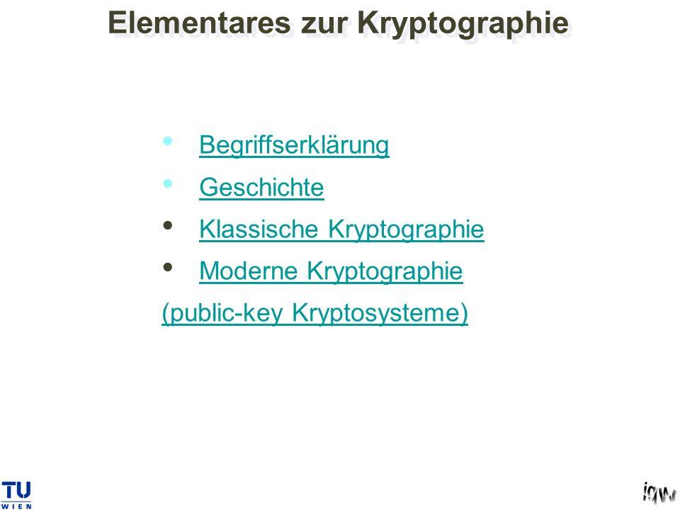 Elementares zur Kryptographie Begriffserklärung Geschichte Klassische Kryptographie Moderne Kryptographie (public-key Kryptosysteme)