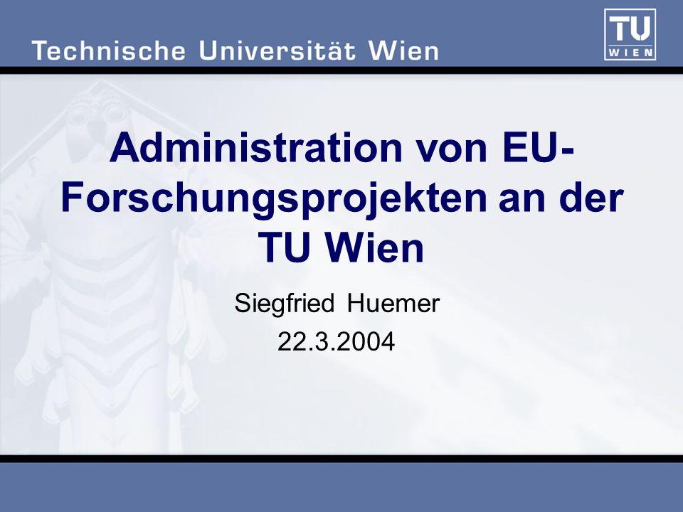Administration von EU- Forschungsprojekten an der TU Wien Siegfried Huemer 22.3.2004
