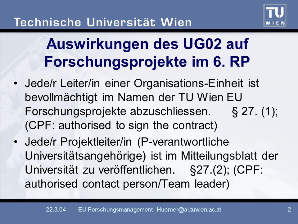 22.3.04EU Forschungsmanagement - Huemer@ai.tuwien.ac.at2 Auswirkungen des UG02 auf Forschungsprojekte im 6.