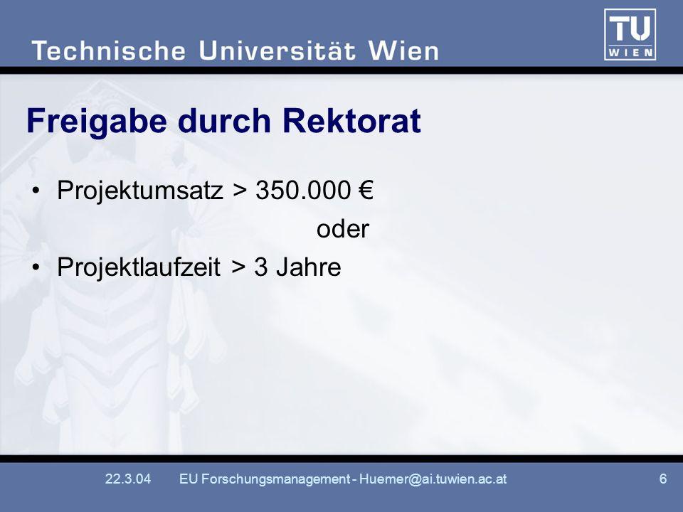 22.3.04EU Forschungsmanagement - Huemer@ai.tuwien.ac.at6 Freigabe durch Rektorat Projektumsatz > 350.000 oder Projektlaufzeit > 3 Jahre