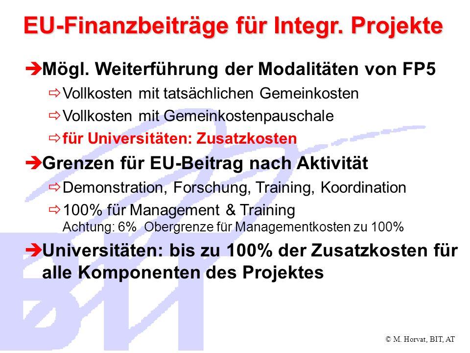 © M. Horvat, BIT, AT EU-Finanzbeiträge für Integr. Projekte Mögl. Weiterführung der Modalitäten von FP5 Vollkosten mit tatsächlichen Gemeinkosten Voll