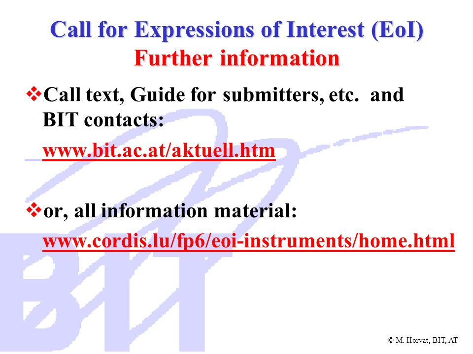 © M. Horvat, BIT, AT Call for Expressions of Interest (EoI) Further information Call text, Guide for submitters, etc. and BIT contacts: www.bit.ac.at/