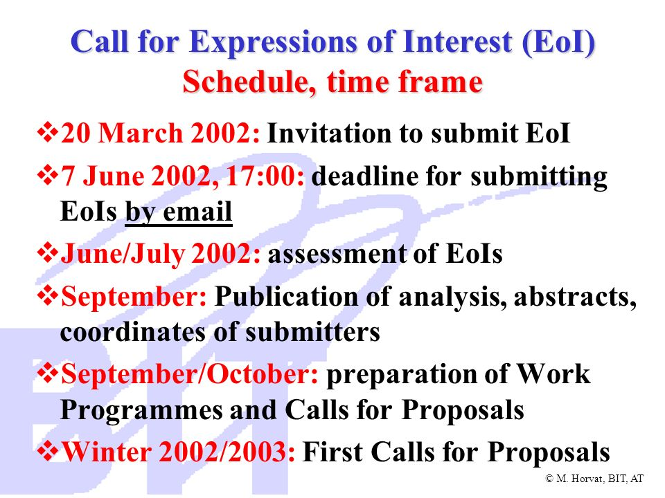 © M. Horvat, BIT, AT Call for Expressions of Interest (EoI) Schedule, time frame 20 March 2002: Invitation to submit EoI 7 June 2002, 17:00: deadline