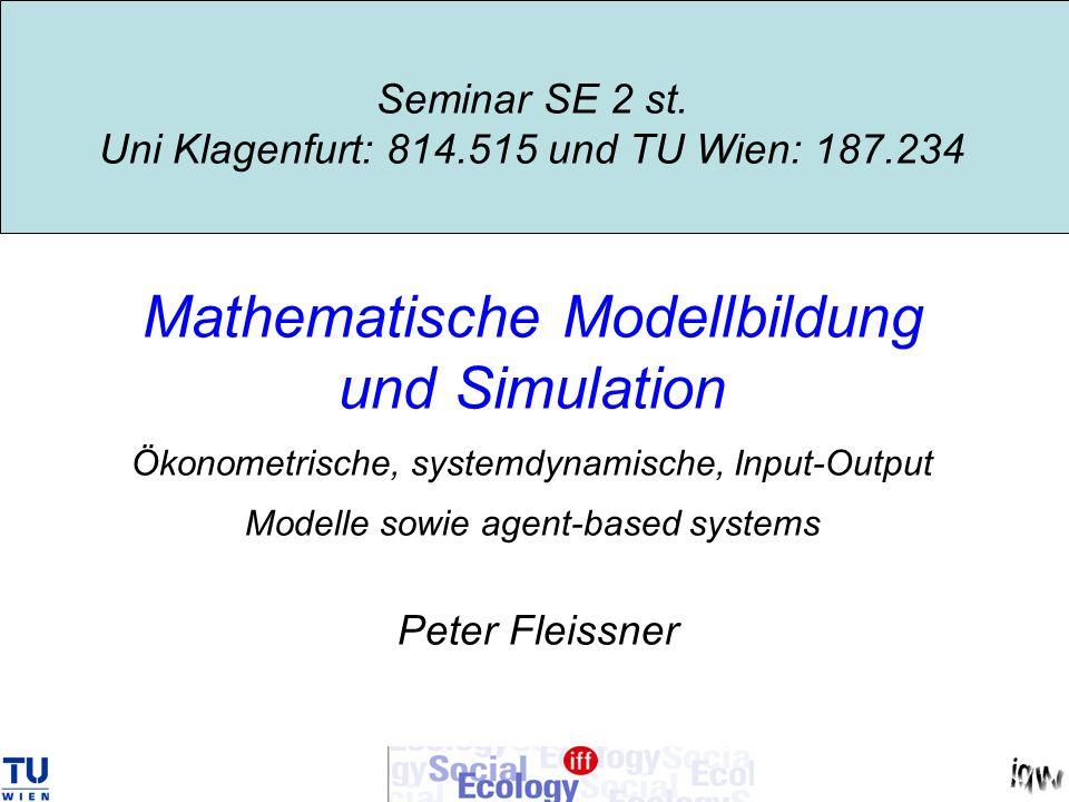 Seminar SE 2 st. Uni Klagenfurt: 814.515 und TU Wien: 187.234 Mathematische Modellbildung und Simulation Ökonometrische, systemdynamische, Input-Outpu