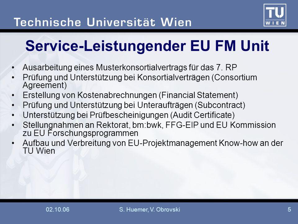 02.10.06S. Huemer, V. Obrovski5 Service-Leistungender EU FM Unit Ausarbeitung eines Musterkonsortialvertrags für das 7. RP Prüfung und Unterstützung b