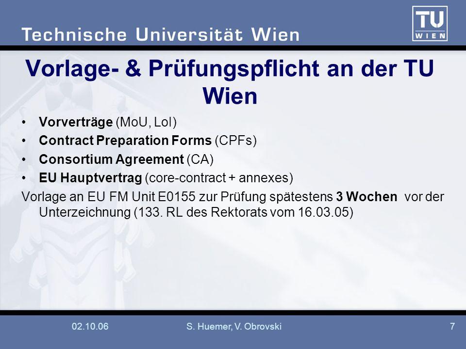 02.10.06S. Huemer, V. Obrovski7 Vorlage- & Prüfungspflicht an der TU Wien Vorverträge (MoU, LoI) Contract Preparation Forms (CPFs) Consortium Agreemen