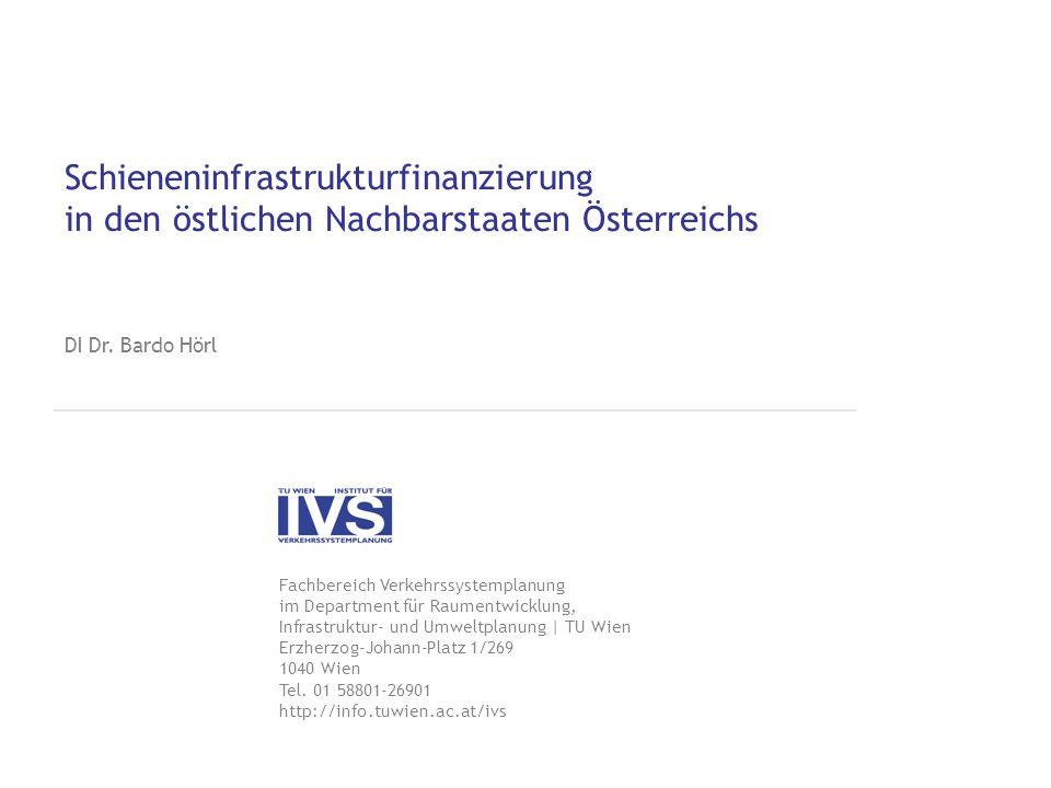 Schieneninfrastrukturfinanzierung in den östlichen Nachbarstaaten Österreichs DI Dr. Bardo Hörl Fachbereich Verkehrssystemplanung im Department für Ra