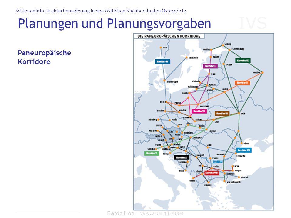 IVS Schieneninfrastrukturfinanzierung in den östlichen Nachbarstaaten Österreichs Bardo Hörl | WKO 08.11.2004 Planungen und Planungsvorgaben Paneuropä