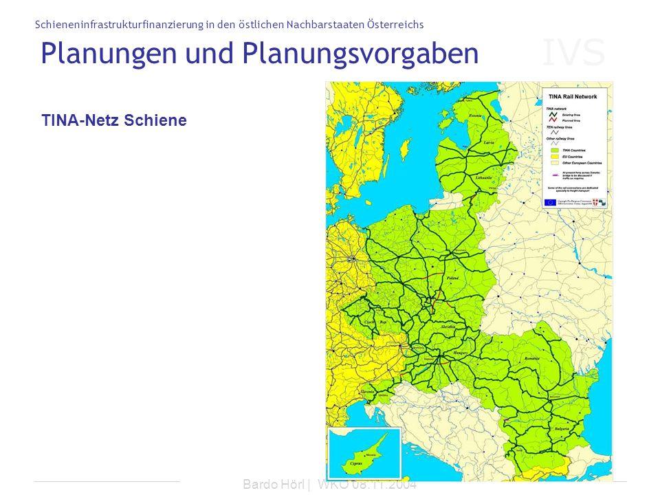IVS Schieneninfrastrukturfinanzierung in den östlichen Nachbarstaaten Österreichs Bardo Hörl | WKO 08.11.2004 Planungen und Planungsvorgaben TINA-Netz