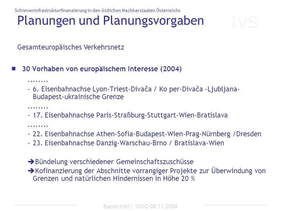 IVS Schieneninfrastrukturfinanzierung in den östlichen Nachbarstaaten Österreichs Bardo Hörl | WKO 08.11.2004 Planungen und Planungsvorgaben Gesamteur
