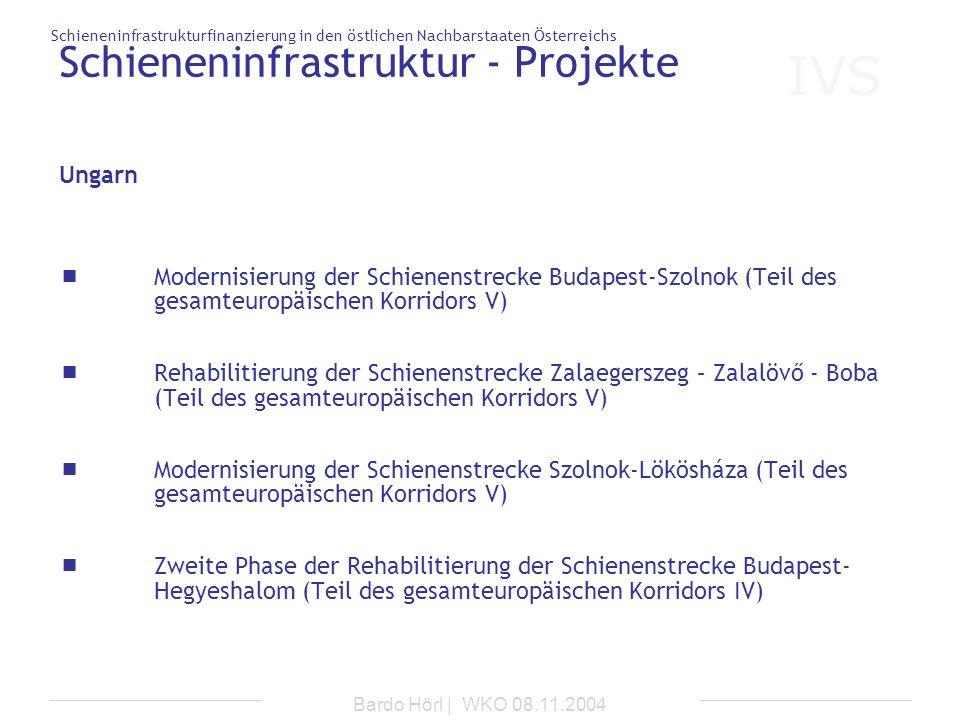 IVS Schieneninfrastrukturfinanzierung in den östlichen Nachbarstaaten Österreichs Bardo Hörl | WKO 08.11.2004 Schieneninfrastruktur - Projekte Moderni