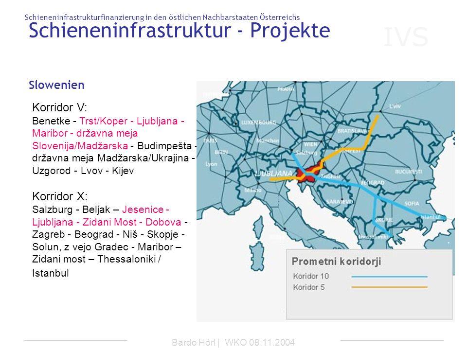 IVS Schieneninfrastrukturfinanzierung in den östlichen Nachbarstaaten Österreichs Bardo Hörl | WKO 08.11.2004 Schieneninfrastruktur - Projekte Sloweni
