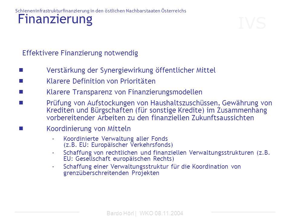 IVS Schieneninfrastrukturfinanzierung in den östlichen Nachbarstaaten Österreichs Bardo Hörl | WKO 08.11.2004 Finanzierung Verstärkung der Synergiewir