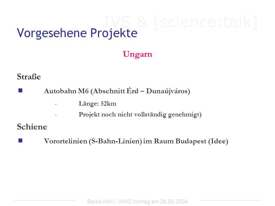 IVS & [science:talk] Bardo Hörl | WKO Vortrag am 26.05.2004 Vorgesehene Projekte Ungarn Straße Autobahn M6 (Abschnitt Érd – Dunaújváros) -Länge: 52km
