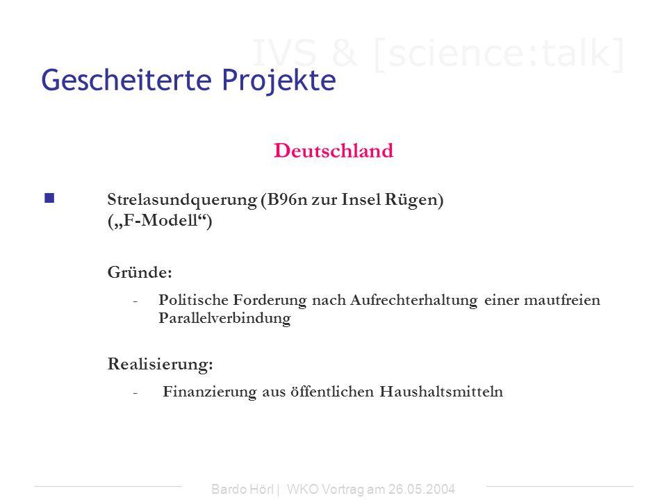 IVS & [science:talk] Bardo Hörl | WKO Vortrag am 26.05.2004 Gescheiterte Projekte Deutschland Strelasundquerung (B96n zur Insel Rügen) (F-Modell) Grün