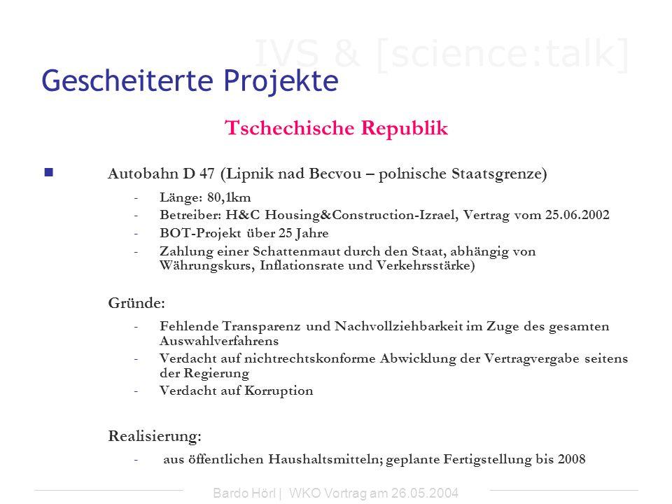 IVS & [science:talk] Bardo Hörl | WKO Vortrag am 26.05.2004 Gescheiterte Projekte Tschechische Republik Autobahn D 47 (Lipnik nad Becvou – polnische S