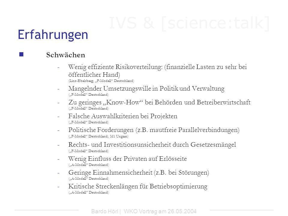 IVS & [science:talk] Bardo Hörl | WKO Vortrag am 26.05.2004 Erfahrungen Schwächen -Wenig effiziente Risikoverteilung: (finanzielle Lasten zu sehr bei