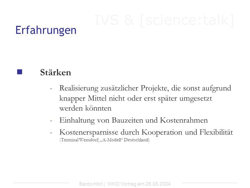 IVS & [science:talk] Bardo Hörl | WKO Vortrag am 26.05.2004 Erfahrungen Stärken -Realisierung zusätzlicher Projekte, die sonst aufgrund knapper Mittel