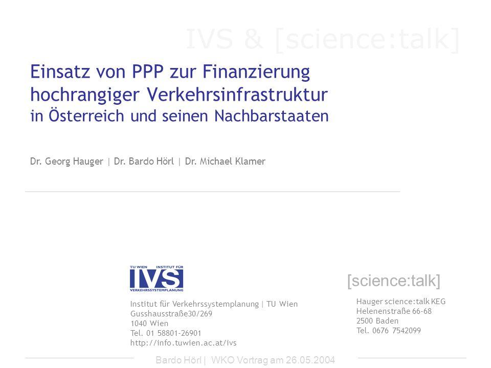 IVS & [science:talk] Bardo Hörl | WKO Vortrag am 26.05.2004 Einsatz von PPP zur Finanzierung hochrangiger Verkehrsinfrastruktur in Österreich und sein