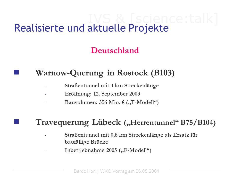 IVS & [science:talk] Bardo Hörl | WKO Vortrag am 26.05.2004 Realisierte und aktuelle Projekte Italien Maut-Autobahnstrecken 5.593 km (91% des gesamten Autobahnnetzes) Konzessionsmodell (Laufzeit 30 Jahre) -(F)BOOT-Modell -Betriebswirtschaftliche Amortisation durch Mauteinnahmen -Direkte Investitionszuschüsse oder Zinsenzuschüsse für Infrastrukturbereitstellung durch den Staat -Am Ende der Laufzeit Übertragung in Staatseigentum (Neuausschreibung Betrieb) 24 privatwirtschaftlich organisierte Gesellschaften -davon Autostrade per lItalia (Autostrade): Netz 2.855 km (53%) -Restliche Gesellschaften: Netze zwischen 20 km und 314 km Neue Strecken: -1992-1996: 215,5km -1997-2001: 23,9km
