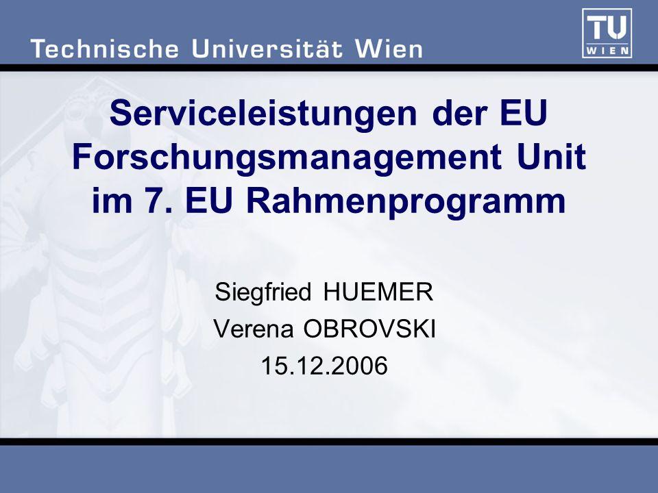 Serviceleistungen der EU Forschungsmanagement Unit im 7. EU Rahmenprogramm Siegfried HUEMER Verena OBROVSKI 15.12.2006