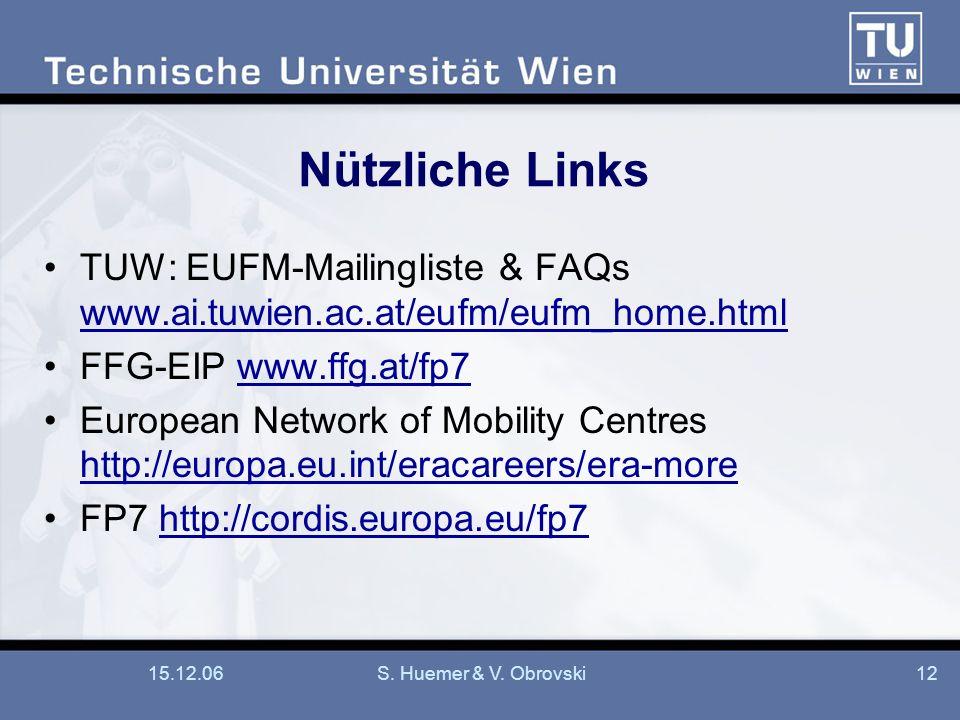 15.12.06S. Huemer & V. Obrovski12 Nützliche Links TUW: EUFM-Mailingliste & FAQs www.ai.tuwien.ac.at/eufm/eufm_home.html www.ai.tuwien.ac.at/eufm/eufm_