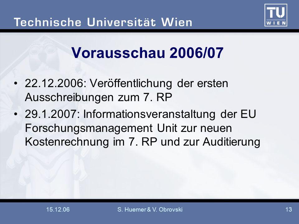 15.12.06S. Huemer & V. Obrovski13 Vorausschau 2006/07 22.12.2006: Veröffentlichung der ersten Ausschreibungen zum 7. RP 29.1.2007: Informationsveranst