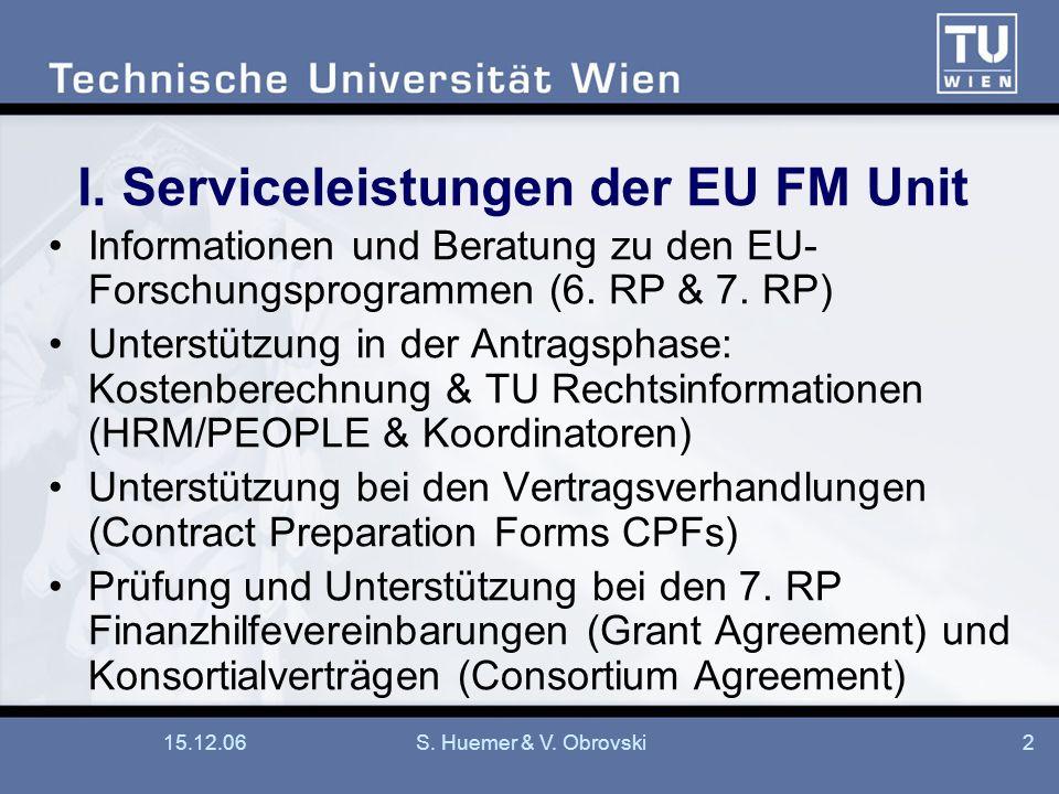 15.12.06S. Huemer & V. Obrovski2 I. Serviceleistungen der EU FM Unit Informationen und Beratung zu den EU- Forschungsprogrammen (6. RP & 7. RP) Unters