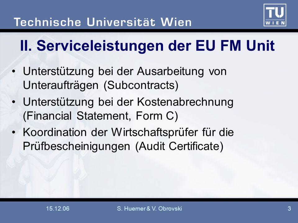 15.12.06S. Huemer & V. Obrovski3 II. Serviceleistungen der EU FM Unit Unterstützung bei der Ausarbeitung von Unteraufträgen (Subcontracts) Unterstützu