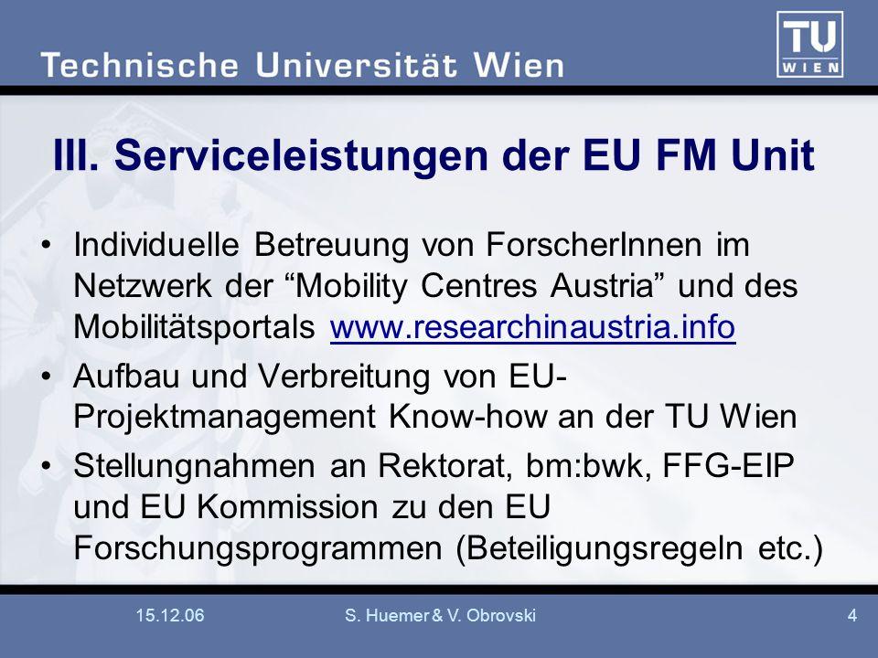 15.12.06S. Huemer & V. Obrovski4 III. Serviceleistungen der EU FM Unit Individuelle Betreuung von ForscherInnen im Netzwerk der Mobility Centres Austr