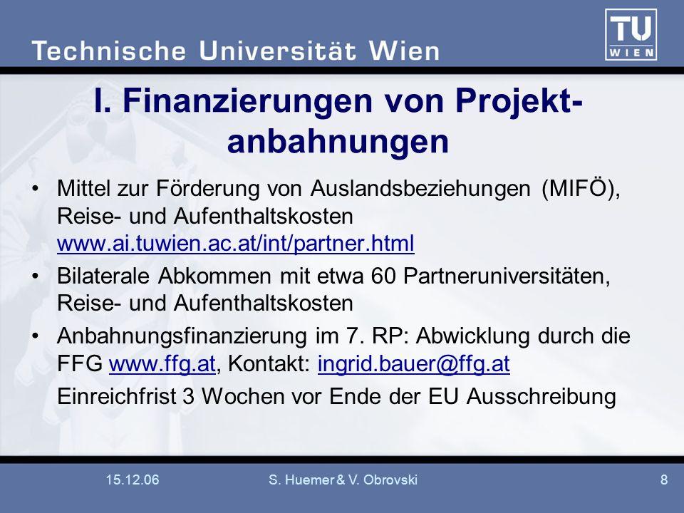15.12.06S. Huemer & V. Obrovski8 I. Finanzierungen von Projekt- anbahnungen Mittel zur Förderung von Auslandsbeziehungen (MIFÖ), Reise- und Aufenthalt