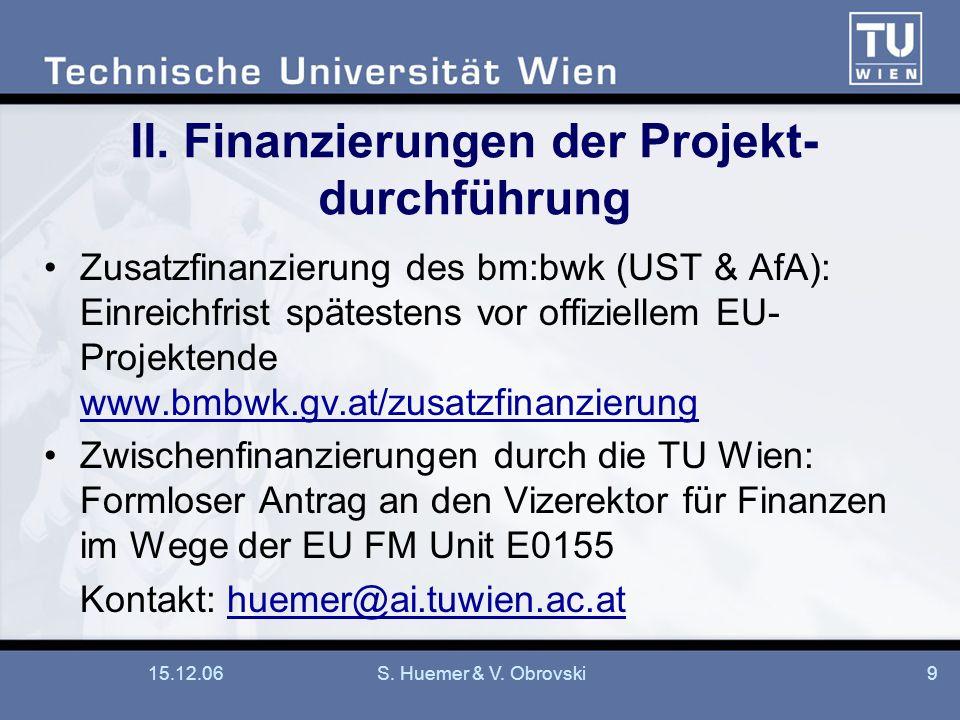 15.12.06S. Huemer & V. Obrovski9 II. Finanzierungen der Projekt- durchführung Zusatzfinanzierung des bm:bwk (UST & AfA): Einreichfrist spätestens vor