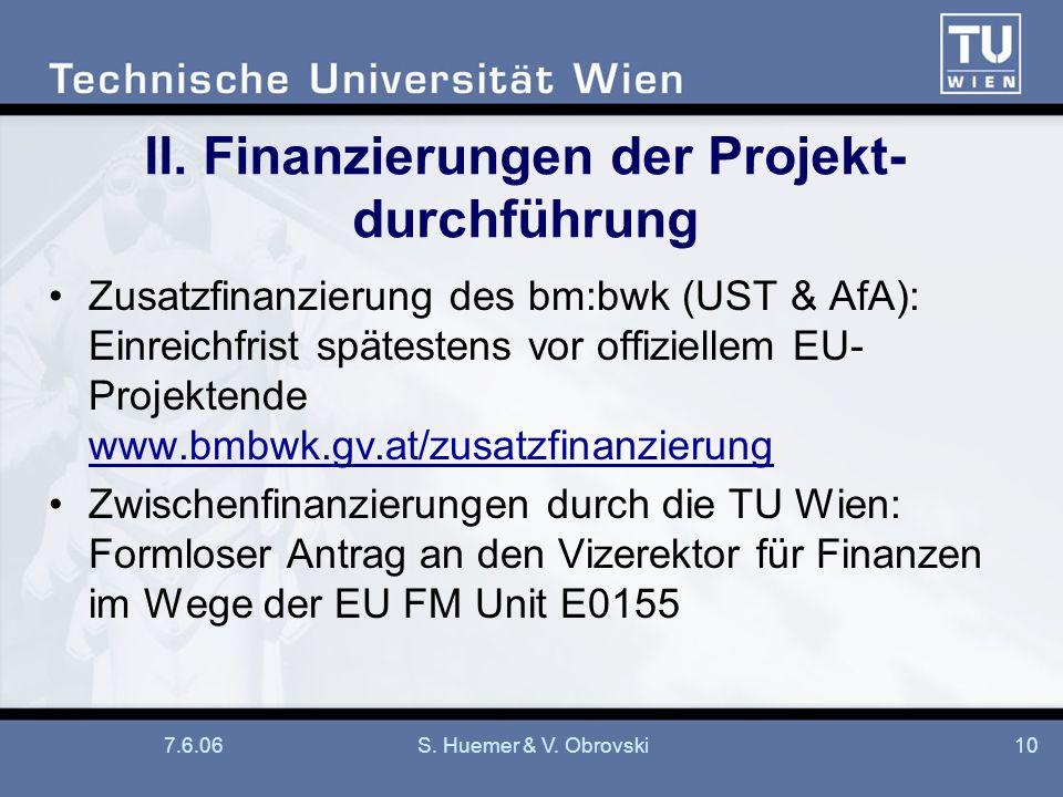 7.6.06S. Huemer & V. Obrovski10 II. Finanzierungen der Projekt- durchführung Zusatzfinanzierung des bm:bwk (UST & AfA): Einreichfrist spätestens vor o