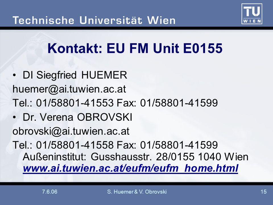 7.6.06S. Huemer & V. Obrovski15 Kontakt: EU FM Unit E0155 DI Siegfried HUEMER huemer@ai.tuwien.ac.at Tel.: 01/58801-41553 Fax: 01/58801-41599 Dr. Vere