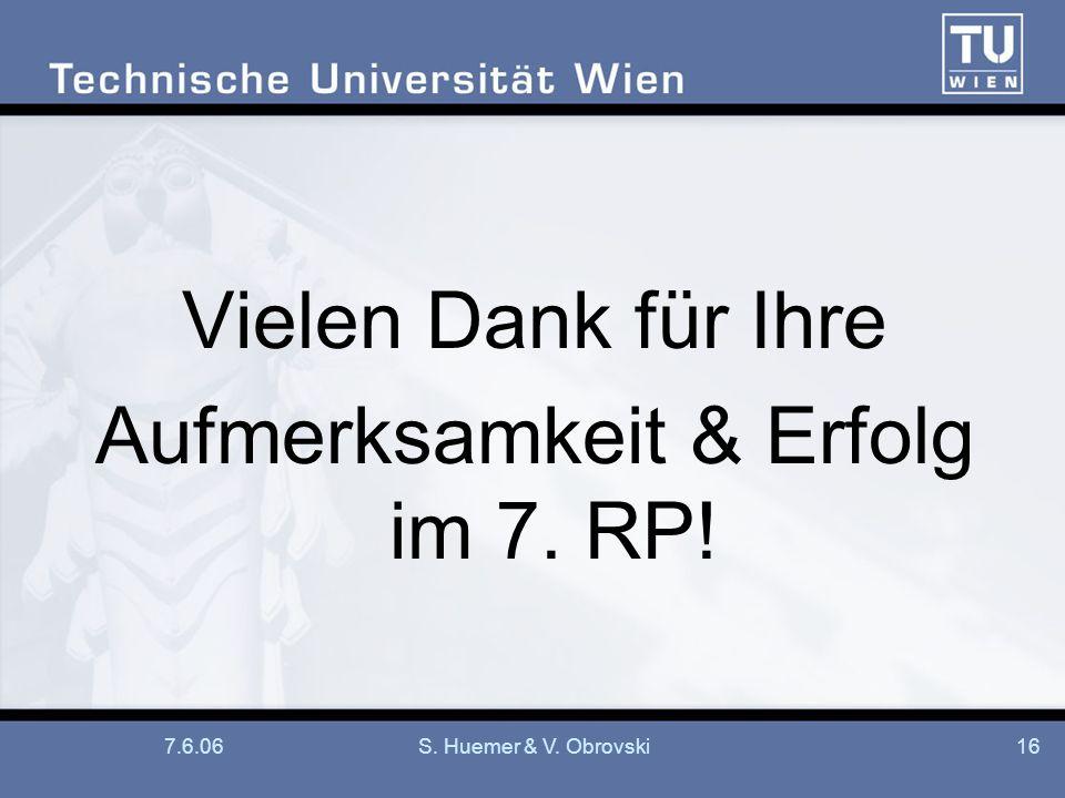 7.6.06S. Huemer & V. Obrovski16 Vielen Dank für Ihre Aufmerksamkeit & Erfolg im 7. RP!