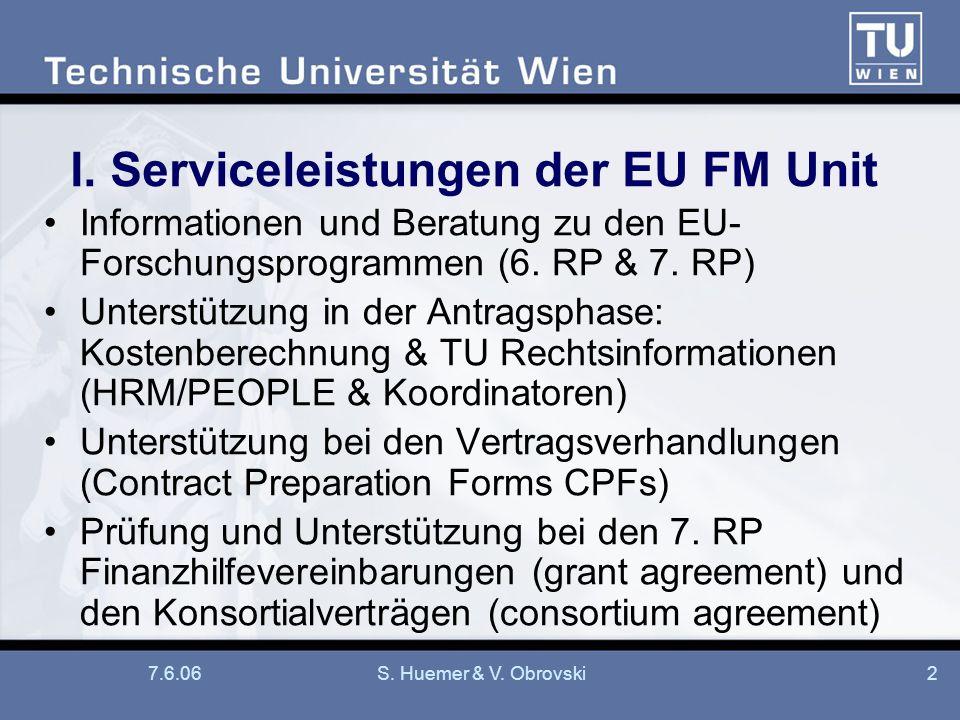 7.6.06S. Huemer & V. Obrovski2 I. Serviceleistungen der EU FM Unit Informationen und Beratung zu den EU- Forschungsprogrammen (6. RP & 7. RP) Unterstü