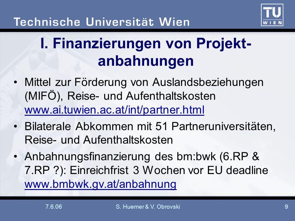 7.6.06S. Huemer & V. Obrovski9 I. Finanzierungen von Projekt- anbahnungen Mittel zur Förderung von Auslandsbeziehungen (MIFÖ), Reise- und Aufenthaltsk