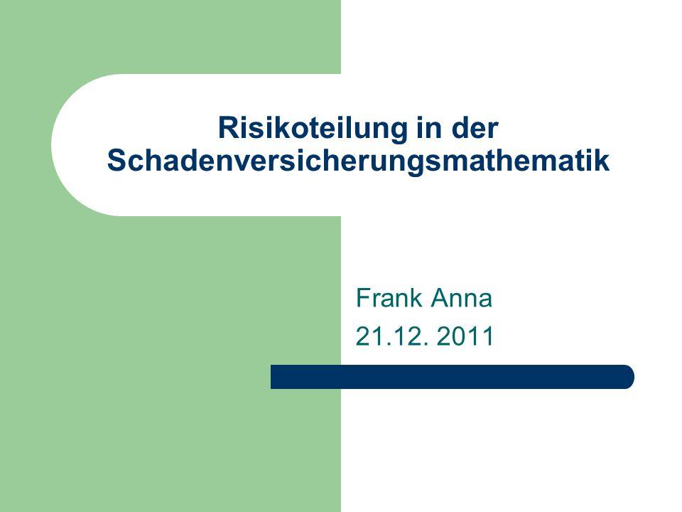 Risikoteilung in der Schadenversicherungsmathematik Frank Anna 21.12. 2011