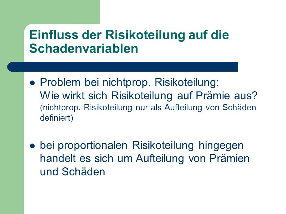 Einfluss der Risikoteilung auf die Schadenvariablen Problem bei nichtprop. Risikoteilung: Wie wirkt sich Risikoteilung auf Prämie aus? (nichtprop. Ris