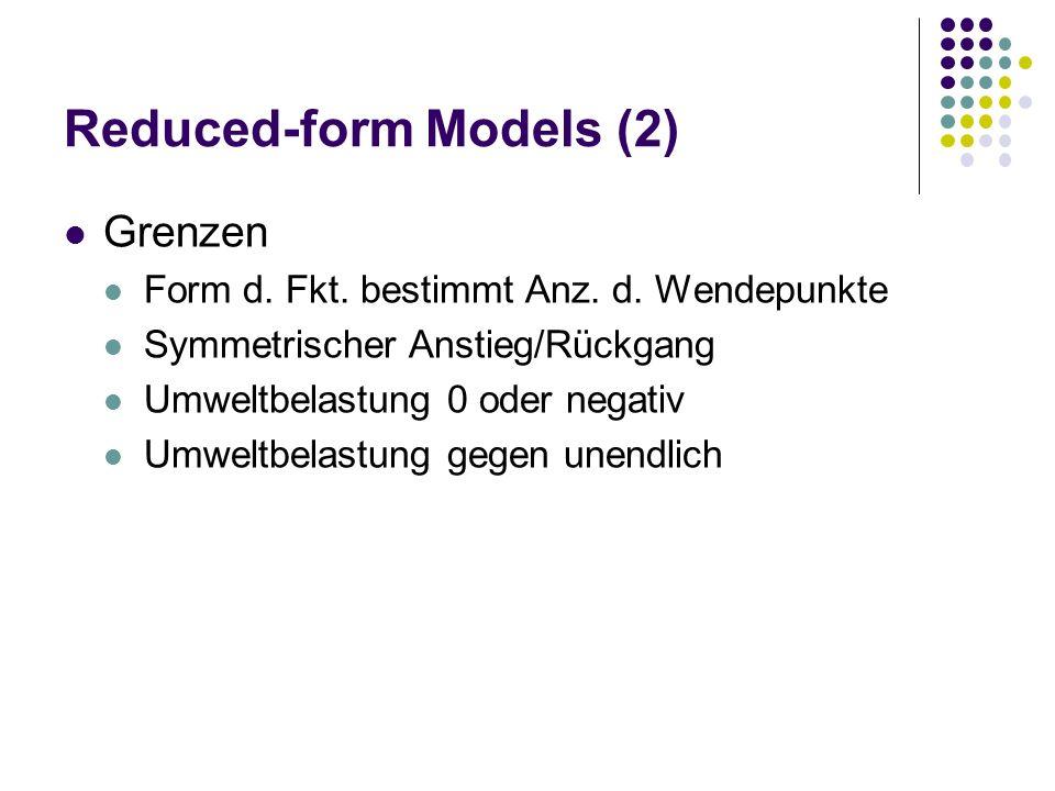 Reduced-form Models (2) Grenzen Form d. Fkt. bestimmt Anz. d. Wendepunkte Symmetrischer Anstieg/Rückgang Umweltbelastung 0 oder negativ Umweltbelastun